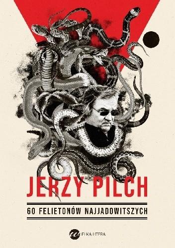 Okładka książki 60 felietonów najjadowitszych Jerzy Pilch