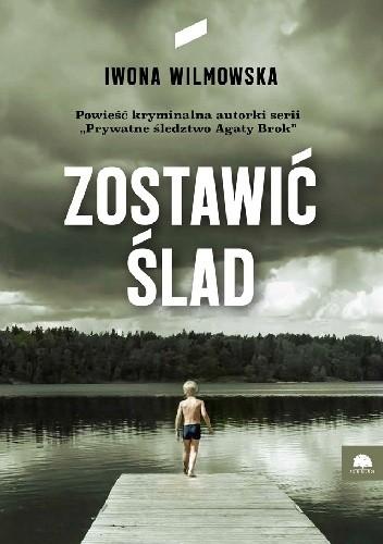 Okładka książki Zostawić ślad Iwona Wilmowska