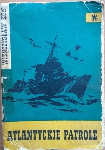 Okładka książki Atlantyckie patrole Wieńczysław Kon