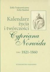 Okładka książki Kalendarz życia i twórczości Cypriana Norwida. T. 1, 1821-186