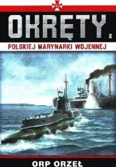 Okładka książki Okręty Polskiej Marynarki Wojennej - ORP Orzeł Grzegorz Nowak