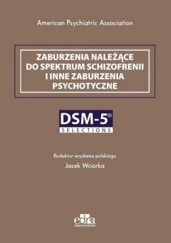 Okładka książki Zaburzenia należące do spektrum schizofrenii i inne zaburzenia psychotyczne Jacek Wciórka