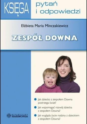 Okładka książki Zespół Downa - Księga pytań i odpowiedzi Elżbieta Minczakiewicz