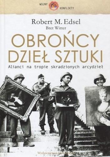 Okładka książki Obrońcy dzieł sztuki: alianci na tropie skradzionych arcydzieł Robert M. Edsel