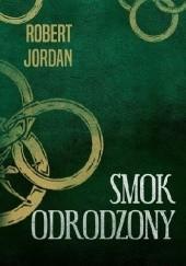 Okładka książki Smok Odrodzony Robert Jordan
