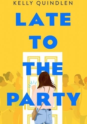 Okładka książki Late to the Party Kelly Quindlen