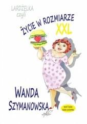 Okładka książki Lardżelka czyli życie w rozmiarze XXL Wanda Szymanowska