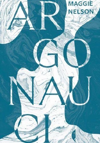 Okładka książki Argonauci Maggie Nelson