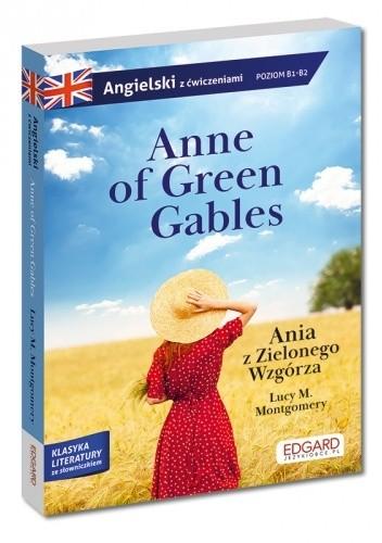 Okładka książki Anne of Green Gables/Ania z Zielonego Wzgórza. Adaptacja klasyki z ćwiczeniami do nauki angielskiego Lucy Maud Montgomery