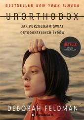 Okładka książki Unorthodox. Jak porzuciłam świat ortodoksyjnych Żydów Deborah Feldman