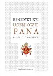 Okładka książki Uczniowie Pana. Katechezy o apostołach Benedykt XVI