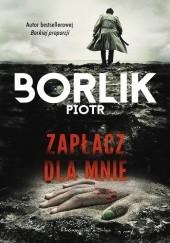 Okładka książki Zapłacz dla mnie Piotr Borlik