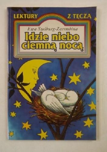 Okładka książki Idzie niebo ciemną nocą Ewa Szelburg-Zarembina