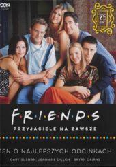 Okładka książki Friends. Przyjaciele na zawsze. Ten o najlepszych odcinkach