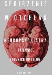 Okładka książki Spojrzenie w otchłań. Neuropsychiatra i tajemnice ludzkich umysłów
