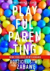 Okładka książki Playful Parenting. Rodzicielstwo przez zabawę