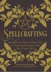 Okładka książki Spellcrafting : Strengthen the Power of Your Craft by Creating and Casting Your Own Unique Spells