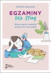 Okładka książki Egzaminy bez spiny. Wiesz więcej i potrafisz więcej niż ci się wydaje Elżbieta Zubrzycka