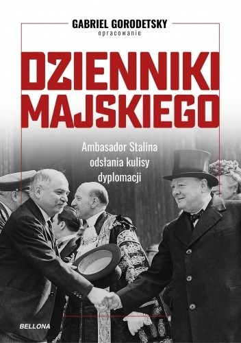 Okładka książki Dzienniki Majskiego. Ambasador Stalina odsłania kulisy dyplomacji Gabriel Gorodetsky