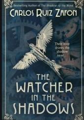 Okładka książki The Watcher in the Shadows Carlos Ruiz Zafón