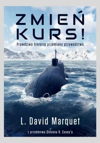 Okładka książki Zmień kurs! Prawdziwa historia przemiany przywództwa David Marquet