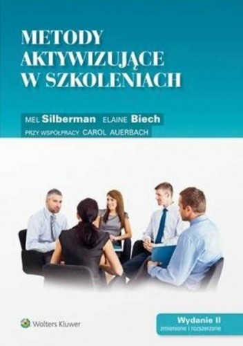 Okładka książki Metody aktywizujące w szkoleniach Elaine Biech,Mel Silberman