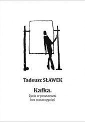 Okładka książki Kafka. Życie w przestrzeni bez rozstrzygnięć Tadeusz Sławek