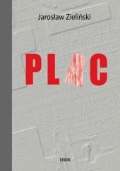 Okładka książki Plac. Warszawski plac Piłsudskiego jako zwierciadło losów i duchowej kondycji narodu Jarosław Zieliński