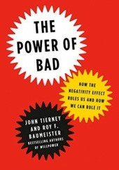 Okładka książki The Power of Bad: How the Negativity Effect Rules Us and How We Can Rule It Roy Baumeister,John Tierney