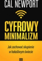 Okładka książki Cyfrowy minimalizm Jak zachować skupienie w hałaśliwym świecie Cal Newport