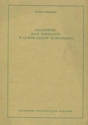 Okładka książki Zagadnienie roli Normanów w genezie państw słowiańskich Henryk Łowmiański