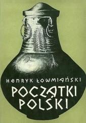 Okładka książki Początki Polski. Z dziejów Słowian w I tysiącleciu n.e., t. I