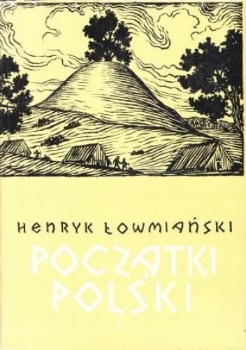 Okładka książki Początki Polski. Z dziejów Słowian w I tysiącleciu n.e., t. IV Henryk Łowmiański