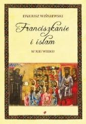 Okładka książki Franciszkanie i islam w XIII wieku Dariusz Wiśniewski
