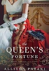 Okładka książki The Queens Fortune: A Novel of Desiree, Napoleon, and the Dynasty That Outlasted the Empire Allison Pataki