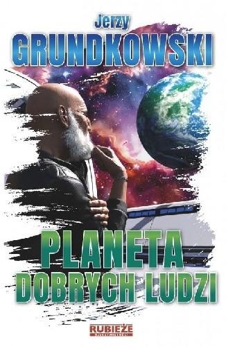 Okładka książki Planeta dobrych ludzi Jerzy Grundkowski