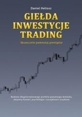 Okładka książki Giełda, inwestycje, trading Daniel Heliosz