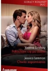 Okładka książki Pokocham cię po ślubie; Chwila zapomnienia Yvonne Lindsay,Jessica Lemmon