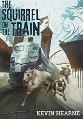 Okładka książki The Squirrel on the Train Kevin Hearne