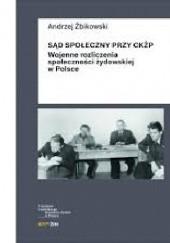 Okładka książki Sąd Społeczny przy CKŻP. Wojenne rozliczenia społeczności żydowskiej w Polsce Andrzej Żbikowski