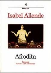 Okładka książki Afrodita. Racconti, ricette e altri afrodisiaci Isabel Allende