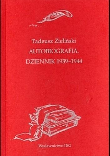 Okładka książki Autobiografia. Dziennik 1939-1944 Tadeusz Zieliński