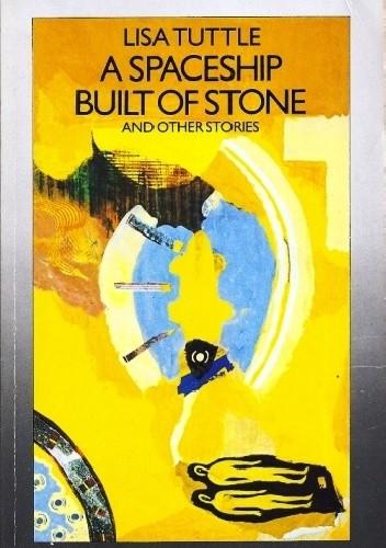 Okładka książki A Spaceship Built of Stone and Other Stories Lisa Tuttle