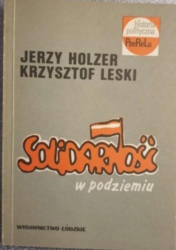 Okładka książki Solidarność w podziemiu Jerzy Holzer,Krzysztof Leski