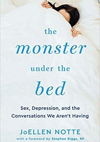 Okładka książki The Monster Under the Bed: Sex, Depression, and the Conversations We Aren't Having JoEllen Notte