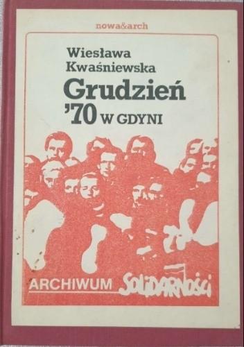 Okładka książki Grudzień '70 w Gdyni Wiesława Kwaśniewska