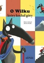 Okładka książki O Wilku, który kochał góry Orianne Lallemand