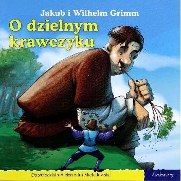 Okładka książki O dzielnym krawczyku Jacob Grimm,Wilhelm Grimm,Aleksandra Michałowska