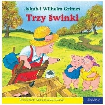Okładka książki Trzy świnki Jacob Grimm,Wilhelm Grimm,Aleksandra Michałowska