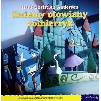Okładka książki Dzielny ołowiany żołnierzyk Hans Christian Andersen,Aleksandra Michałowska
